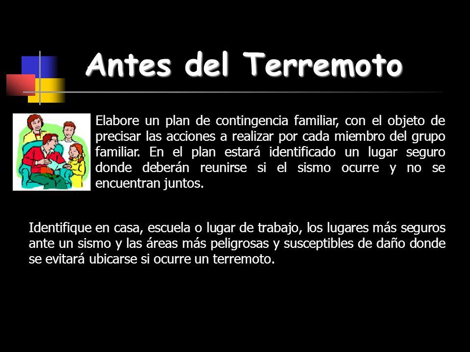 Antes del Terremoto Elabore un plan de contingencia familiar, con el objeto de precisar las acciones a realizar por cada miembro del grupo familiar. E
