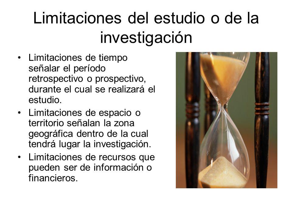 Limitaciones del estudio o de la investigación Limitaciones de tiempo señalar el período retrospectivo o prospectivo, durante el cual se realizará el