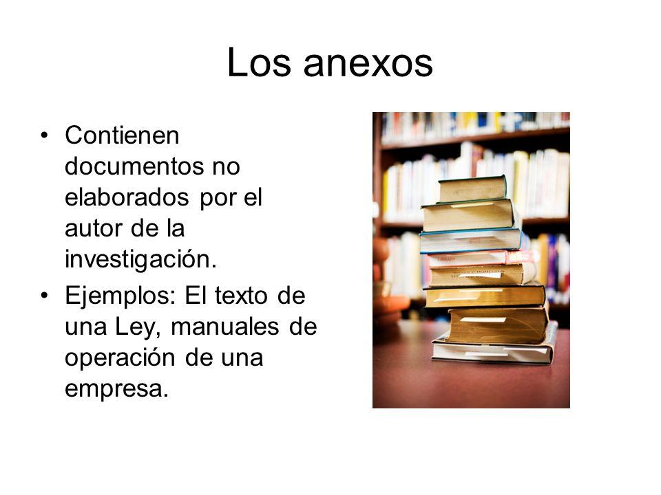 Los anexos Contienen documentos no elaborados por el autor de la investigación. Ejemplos: El texto de una Ley, manuales de operación de una empresa.