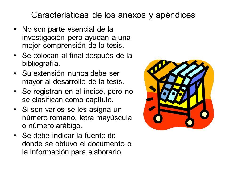 Características de los anexos y apéndices No son parte esencial de la investigación pero ayudan a una mejor comprensión de la tesis. Se colocan al fin