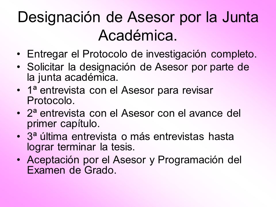 Designación de Asesor por la Junta Académica. Entregar el Protocolo de investigación completo. Solicitar la designación de Asesor por parte de la junt