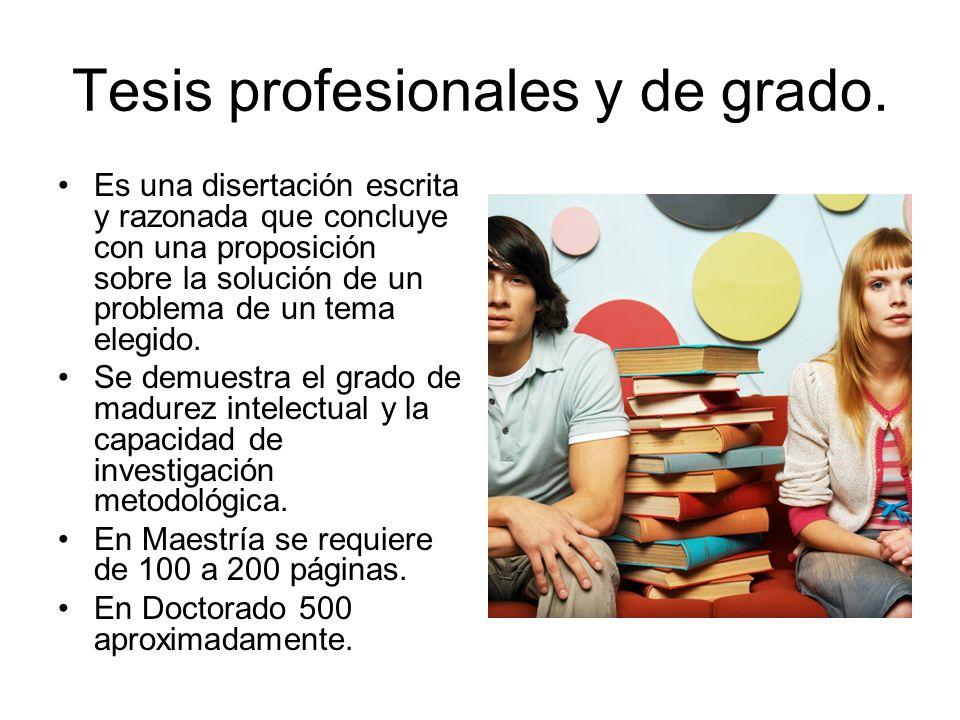 Tesis profesionales y de grado. Es una disertación escrita y razonada que concluye con una proposición sobre la solución de un problema de un tema ele