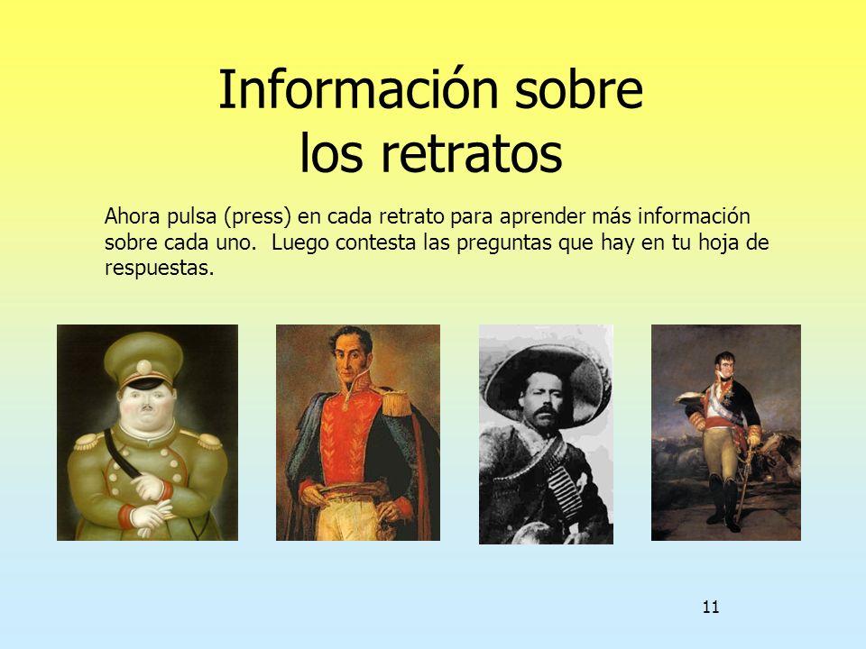 11 Información sobre los retratos Ahora pulsa (press) en cada retrato para aprender más información sobre cada uno. Luego contesta las preguntas que h