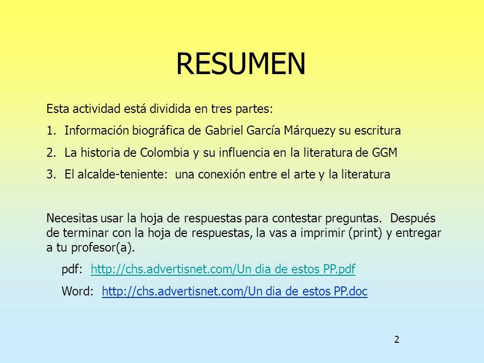 2 RESUMEN Esta actividad está dividida en tres partes: 1. Información biográfica de Gabriel García Márquezy su escritura 2. La historia de Colombia y