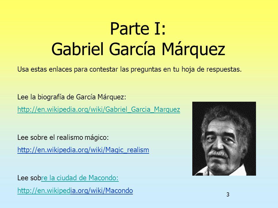 3 Parte I: Gabriel García Márquez Usa estas enlaces para contestar las preguntas en tu hoja de respuestas. Lee la biografía de García Márquez: http://