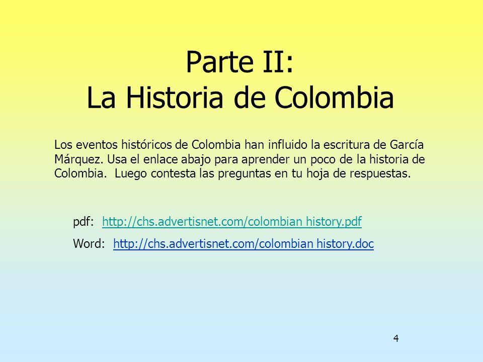 4 Parte II: La Historia de Colombia Los eventos históricos de Colombia han influido la escritura de García Márquez. Usa el enlace abajo para aprender