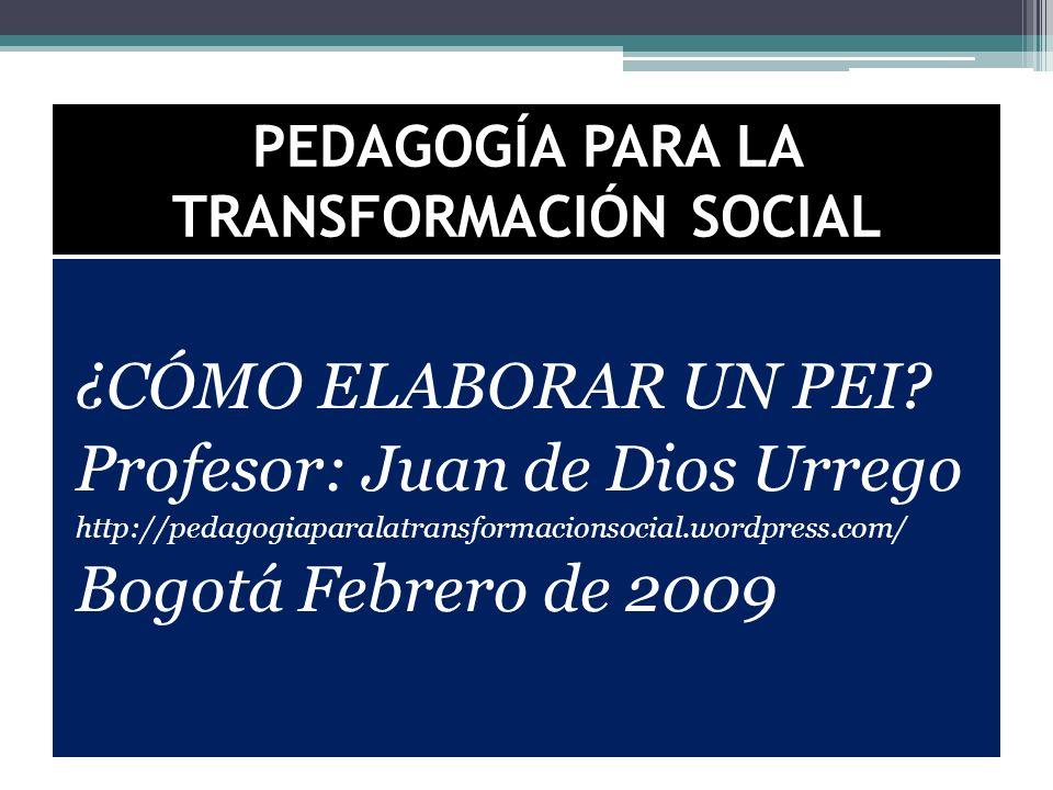 PEDAGOGÍA PARA LA TRANSFORMACIÓN SOCIAL ¿CÓMO ELABORAR UN PEI.