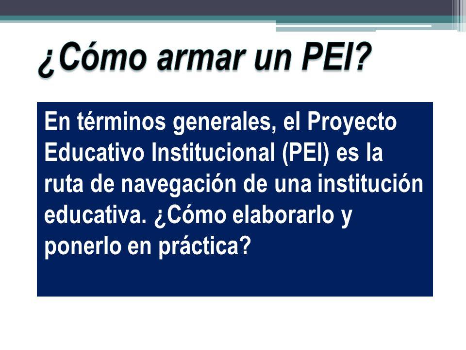 En términos generales, el Proyecto Educativo Institucional (PEI) es la ruta de navegación de una institución educativa.