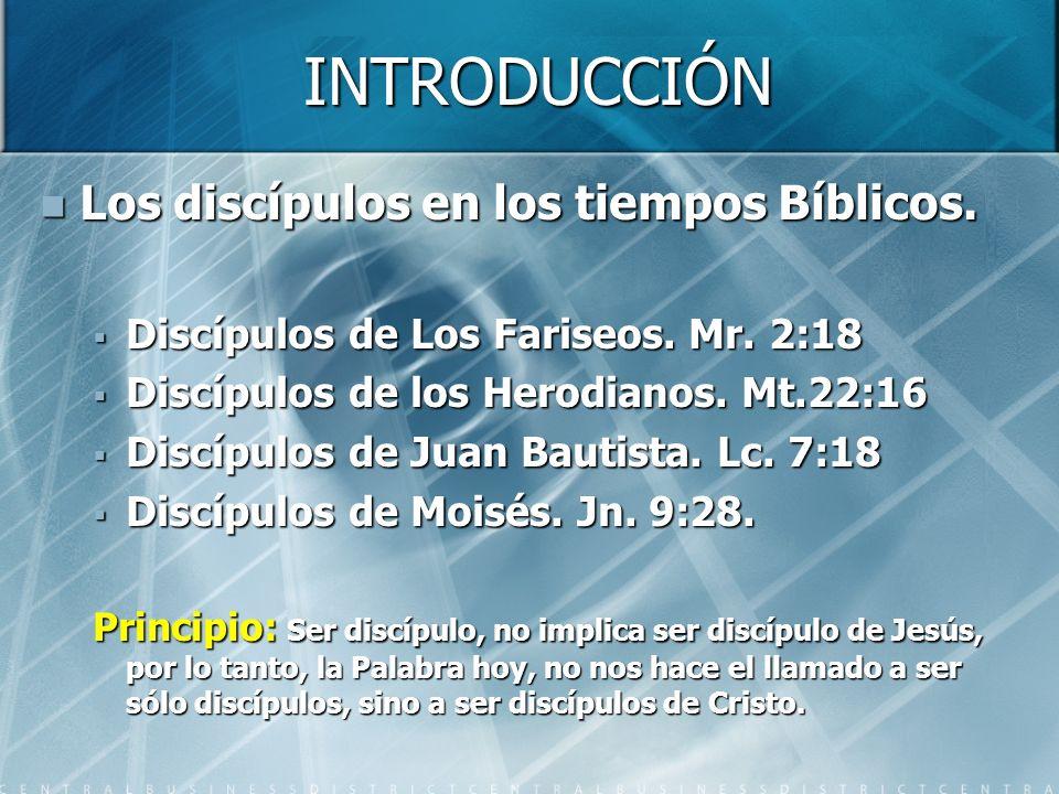 INTRODUCCIÓN Los discípulos en los tiempos Bíblicos. Los discípulos en los tiempos Bíblicos. Discípulos de Los Fariseos. Mr. 2:18 Discípulos de Los Fa