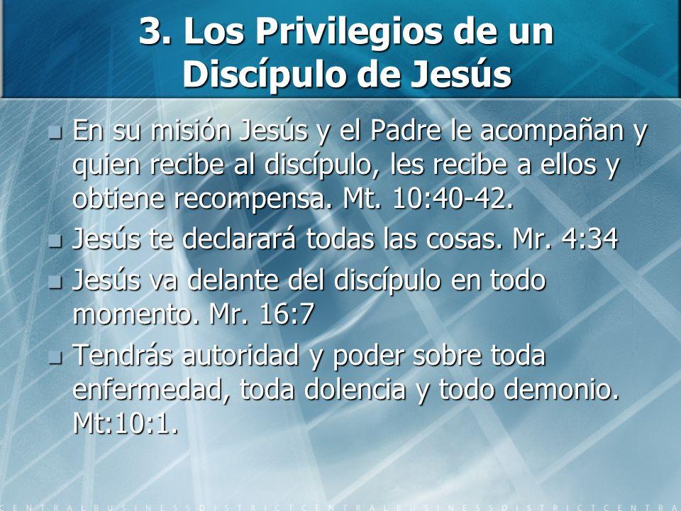 3. Los Privilegios de un Discípulo de Jesús En su misión Jesús y el Padre le acompañan y quien recibe al discípulo, les recibe a ellos y obtiene recom