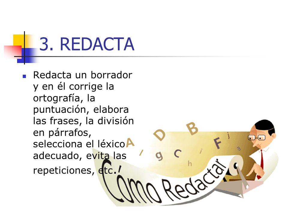 3. REDACTA Redacta un borrador y en él corrige la ortografía, la puntuación, elabora las frases, la división en párrafos, selecciona el léxico adecuad
