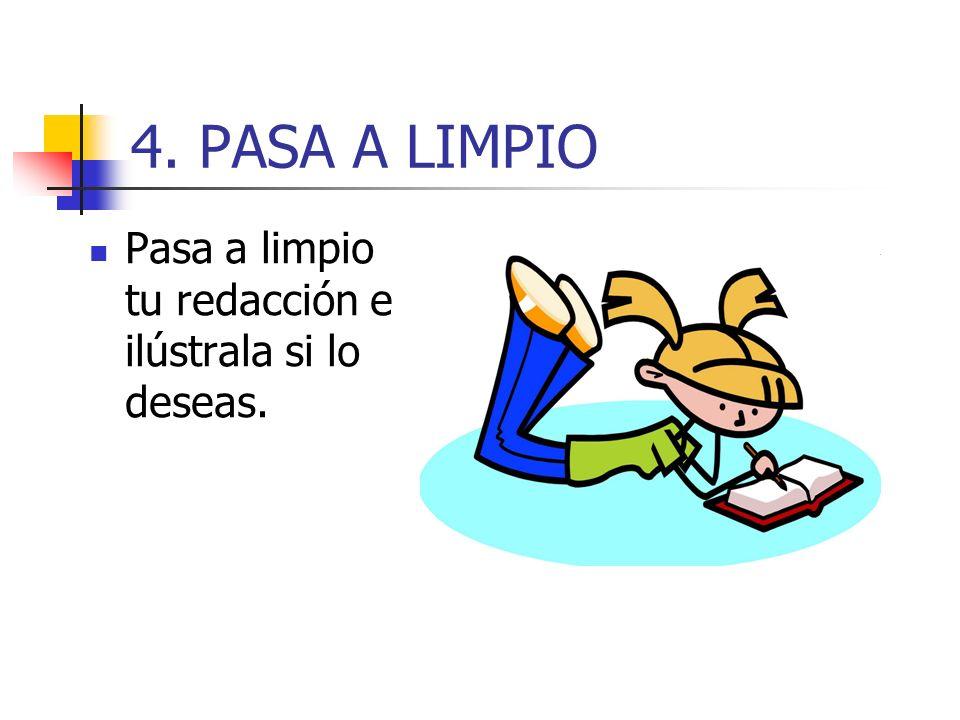 4. PASA A LIMPIO Pasa a limpio tu redacción e ilústrala si lo deseas.