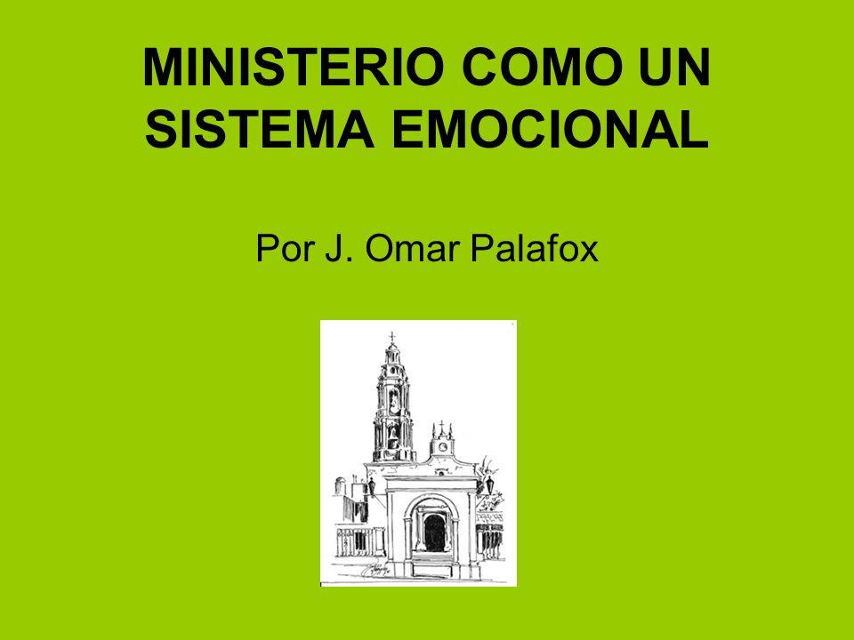 MINISTERIO COMO UN SISTEMA EMOCIONAL Por J. Omar Palafox
