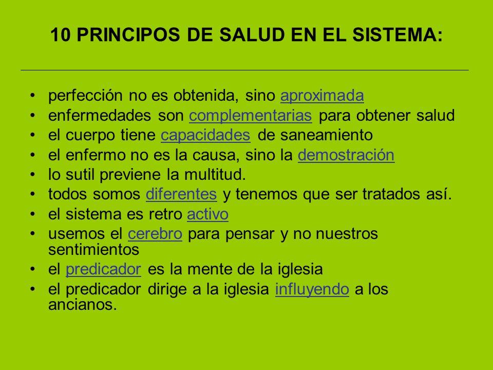 10 PRINCIPOS DE SALUD EN EL SISTEMA: perfección no es obtenida, sino aproximada enfermedades son complementarias para obtener salud el cuerpo tiene ca
