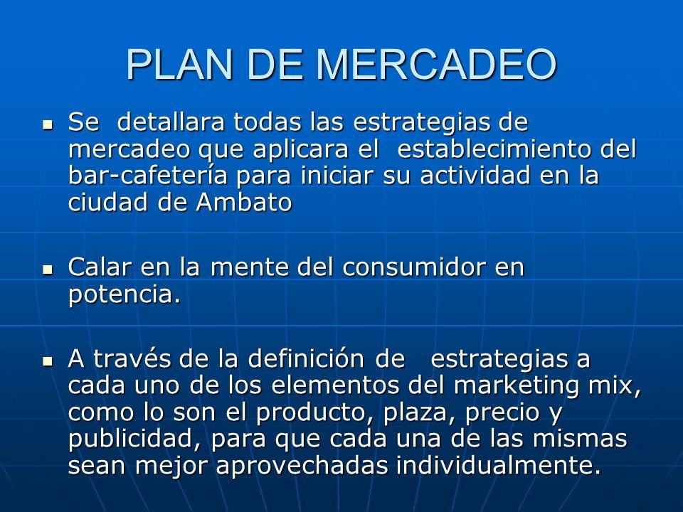 PLAN DE MERCADEO Se detallara todas las estrategias de mercadeo que aplicara el establecimiento del bar-cafetería para iniciar su actividad en la ciud