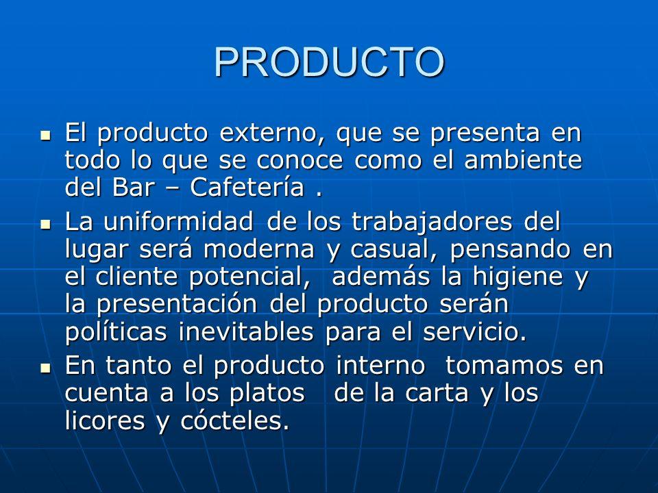 PRODUCTO El producto externo, que se presenta en todo lo que se conoce como el ambiente del Bar – Cafetería. El producto externo, que se presenta en t