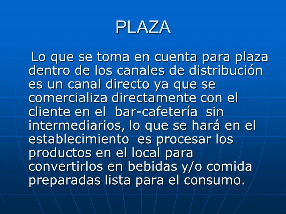 PLAZA Lo que se toma en cuenta para plaza dentro de los canales de distribución es un canal directo ya que se comercializa directamente con el cliente