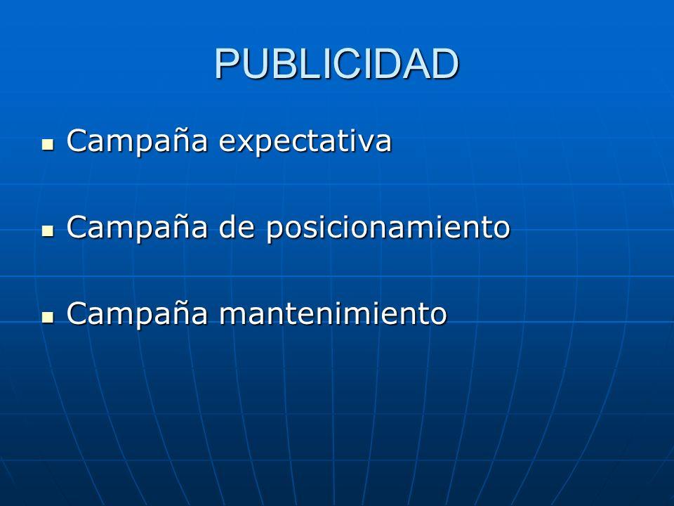 PUBLICIDAD Campaña expectativa Campaña expectativa Campaña de posicionamiento Campaña de posicionamiento Campaña mantenimiento Campaña mantenimiento