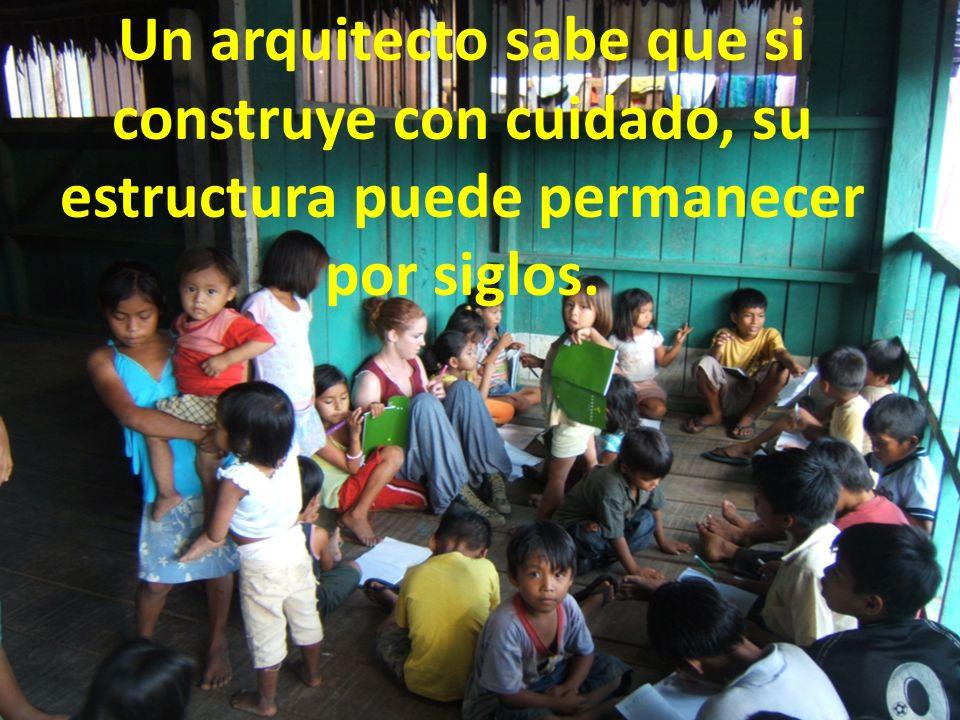 Un arquitecto sabe que si construye con cuidado, su estructura puede permanecer por siglos.