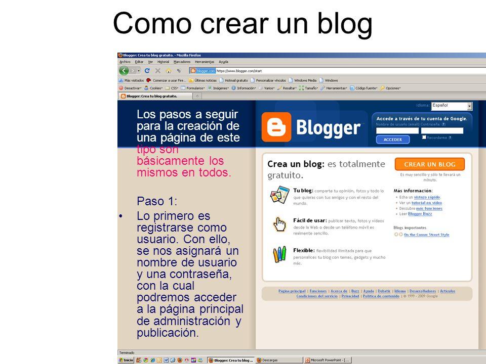 Como crear un blog Los pasos a seguir para la creación de una página de este tipo son básicamente los mismos en todos. Paso 1: Lo primero es registrar