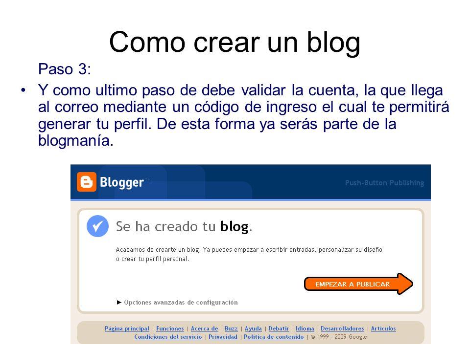 Como crear un blog Paso 3: Y como ultimo paso de debe validar la cuenta, la que llega al correo mediante un código de ingreso el cual te permitirá gen