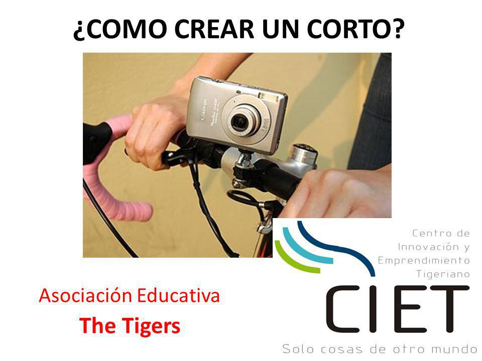 ¿COMO CREAR UN CORTO? Asociación Educativa The Tigers