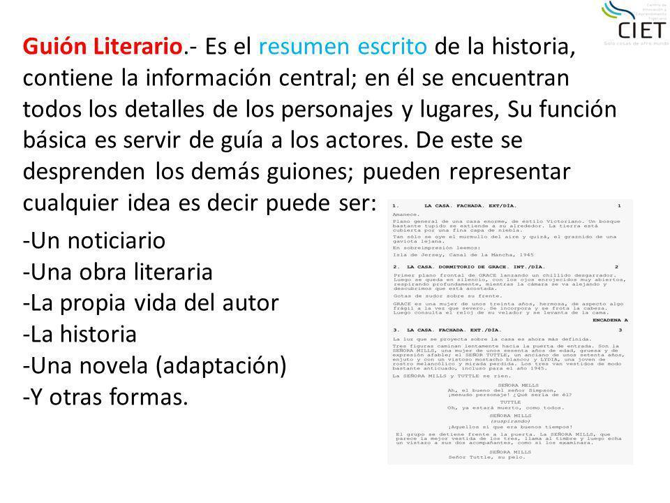 Guión Literario.- Es el resumen escrito de la historia, contiene la información central; en él se encuentran todos los detalles de los personajes y lu