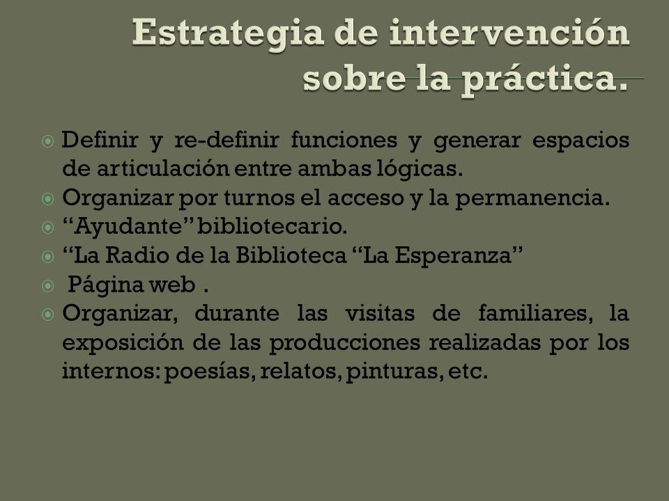 Definir y re-definir funciones y generar espacios de articulación entre ambas lógicas. Organizar por turnos el acceso y la permanencia. Ayudante bibli
