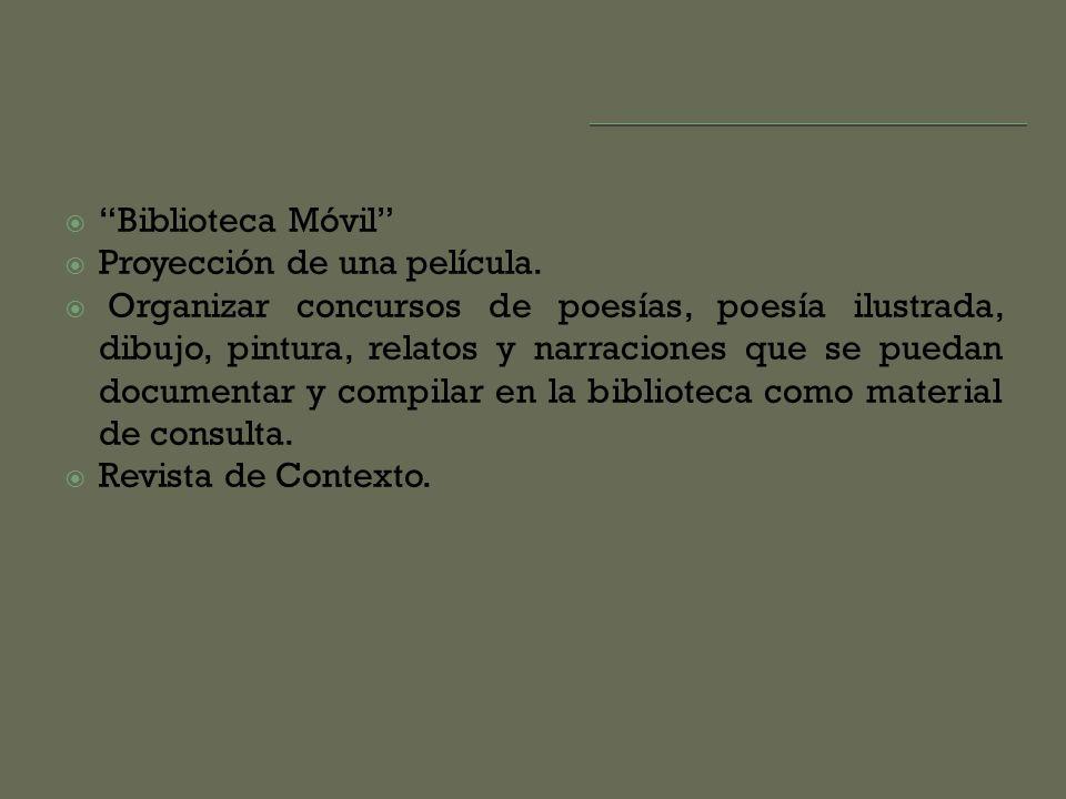 Biblioteca Móvil Proyección de una película. Organizar concursos de poesías, poesía ilustrada, dibujo, pintura, relatos y narraciones que se puedan do