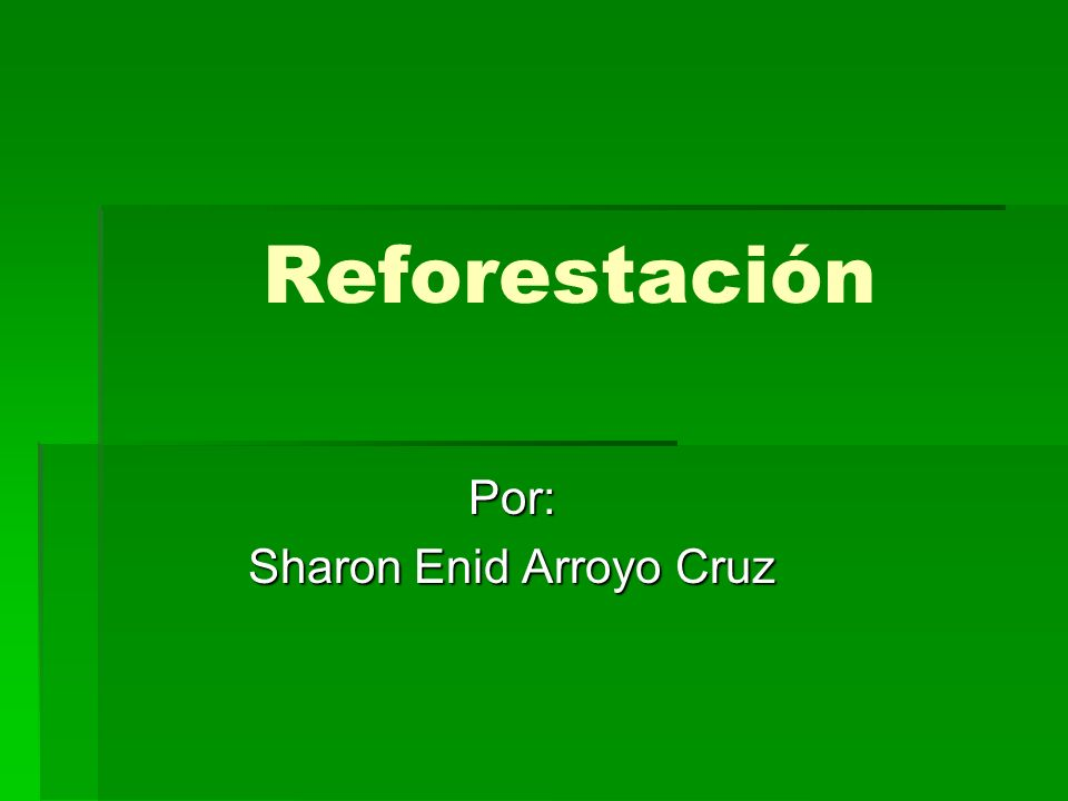 Reforestación Por: Sharon Enid Arroyo Cruz