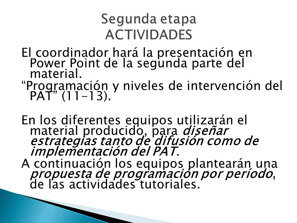 El coordinador hará la presentación en Power Point de la segunda parte del material. Programación y niveles de intervención del PAT (11-13). En los di
