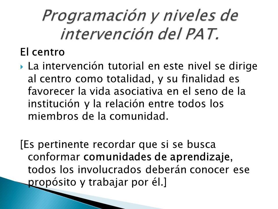 El centro La intervención tutorial en este nivel se dirige al centro como totalidad, y su finalidad es favorecer la vida asociativa en el seno de la i