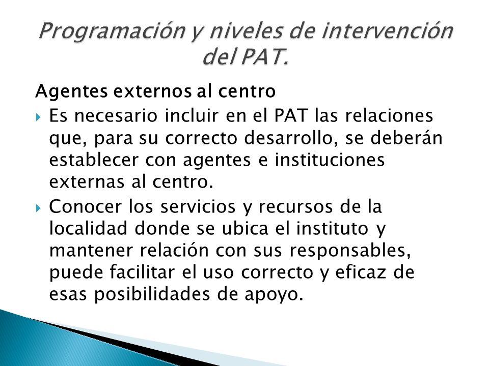 Agentes externos al centro Es necesario incluir en el PAT las relaciones que, para su correcto desarrollo, se deberán establecer con agentes e institu