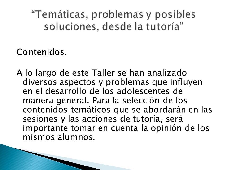 Contenidos. A lo largo de este Taller se han analizado diversos aspectos y problemas que influyen en el desarrollo de los adolescentes de manera gener