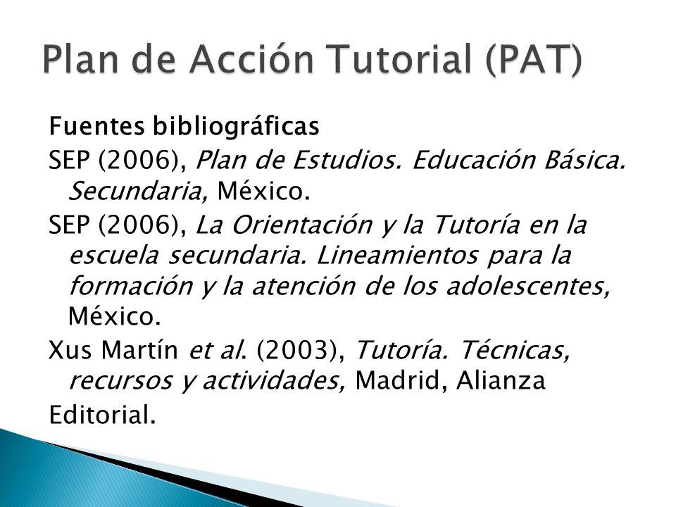 Fuentes bibliográficas SEP (2006), Plan de Estudios. Educación Básica. Secundaria, México. SEP (2006), La Orientación y la Tutoría en la escuela secun