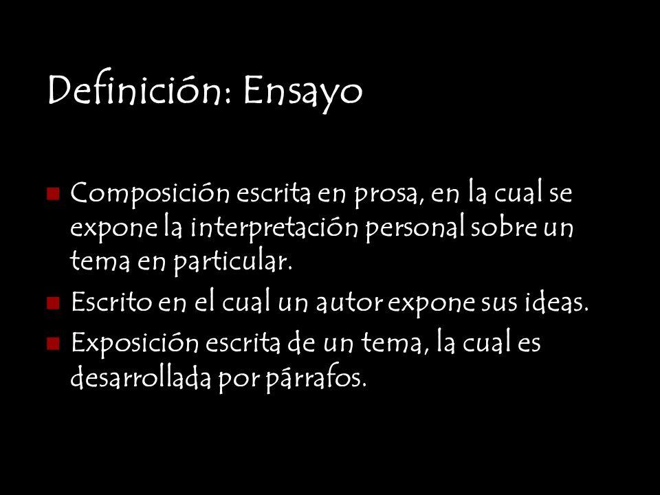 Definición: Ensayo Composición escrita en prosa, en la cual se expone la interpretación personal sobre un tema en particular. Escrito en el cual un au