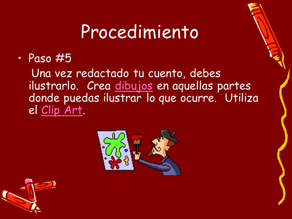 Procedimiento Paso #5 Una vez redactado tu cuento, debes ilustrarlo. Crea dibujos en aquellas partes donde puedas ilustrar lo que ocurre. Utiliza el C