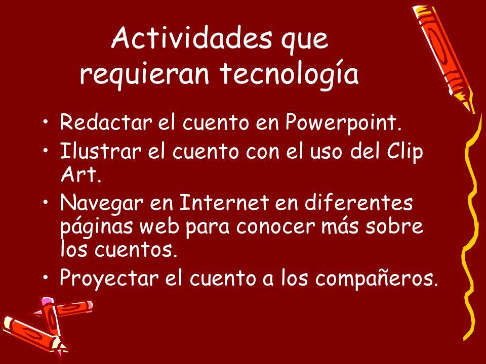 Actividades que requieran tecnología Redactar el cuento en Powerpoint. Ilustrar el cuento con el uso del Clip Art. Navegar en Internet en diferentes p