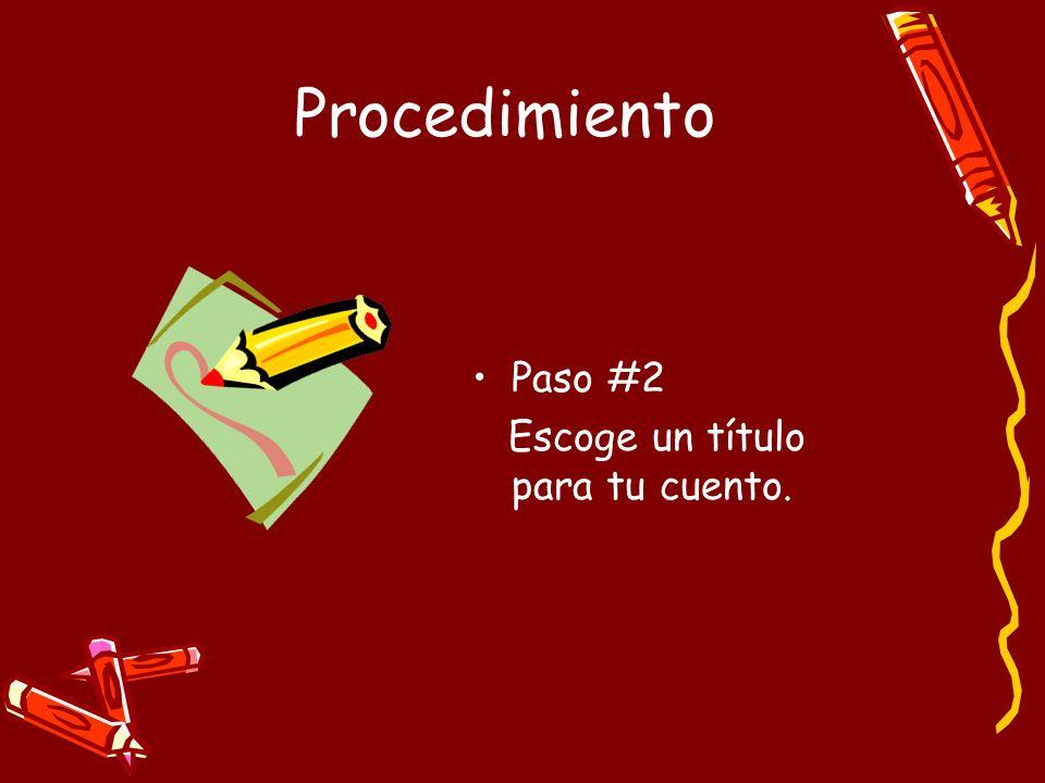 Procedimiento Paso #2 Escoge un título para tu cuento.