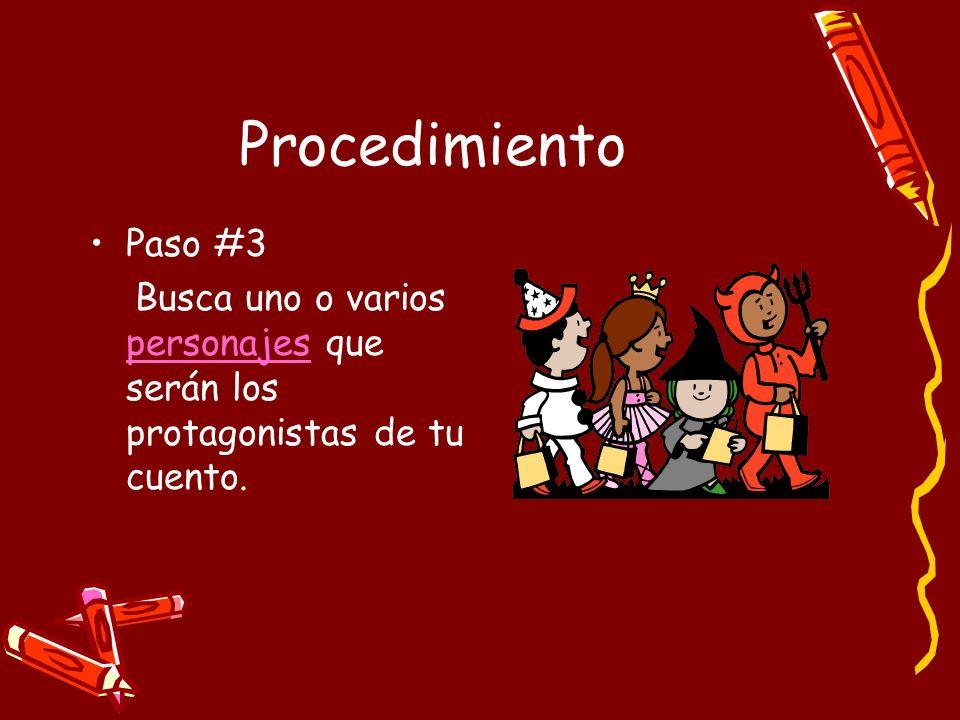 Procedimiento Paso #3 Busca uno o varios personajes que serán los protagonistas de tu cuento. personajes