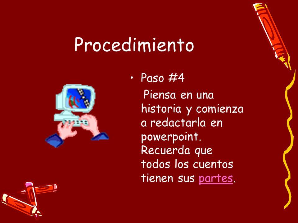 Procedimiento Paso #4 Piensa en una historia y comienza a redactarla en powerpoint. Recuerda que todos los cuentos tienen sus partes.partes