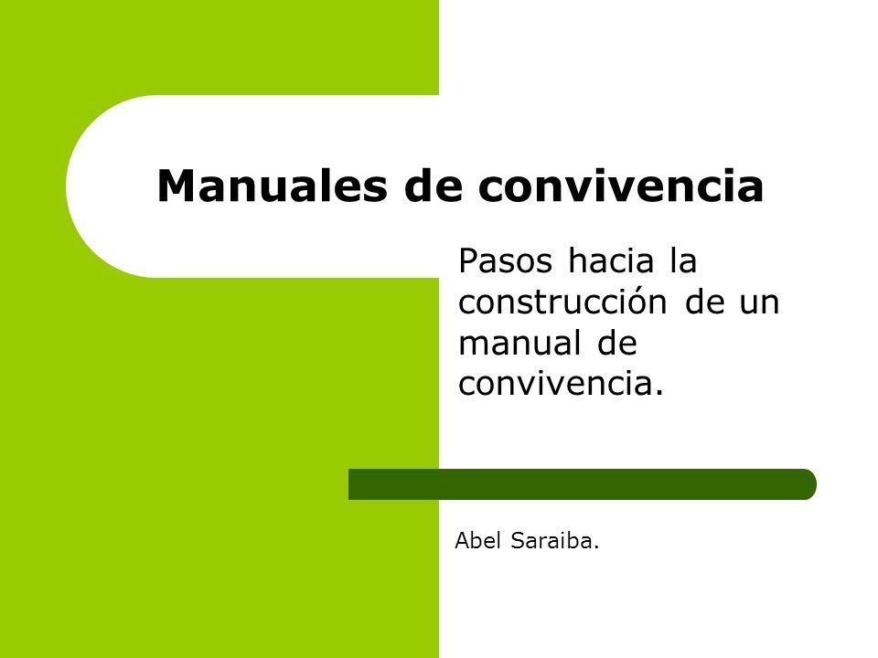 Manuales de convivencia Pasos hacia la construcción de un manual de convivencia. Abel Saraiba.