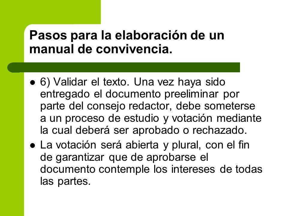 Pasos para la elaboración de un manual de convivencia. 6) Validar el texto. Una vez haya sido entregado el documento preeliminar por parte del consejo