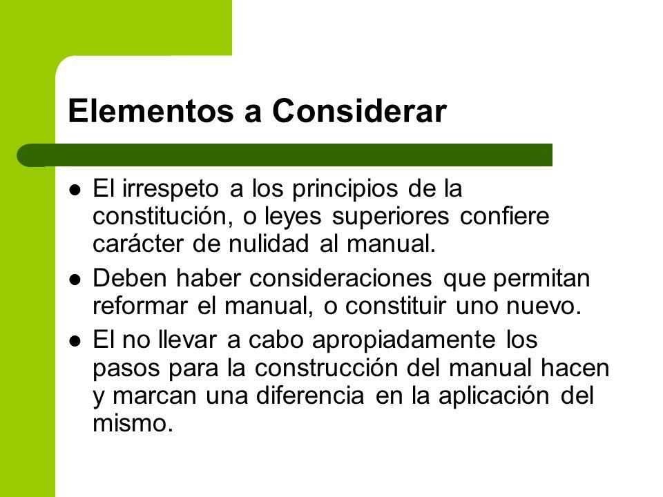 Elementos a Considerar El irrespeto a los principios de la constitución, o leyes superiores confiere carácter de nulidad al manual. Deben haber consid