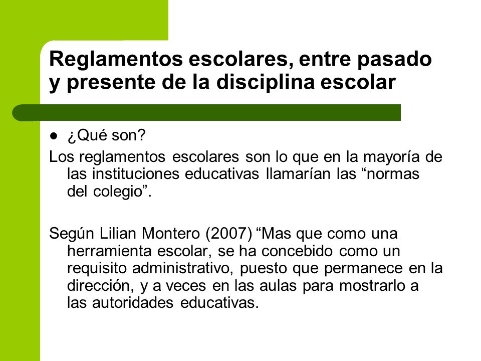 Reglamentos escolares, entre pasado y presente de la disciplina escolar ¿Qué son? Los reglamentos escolares son lo que en la mayoría de las institucio