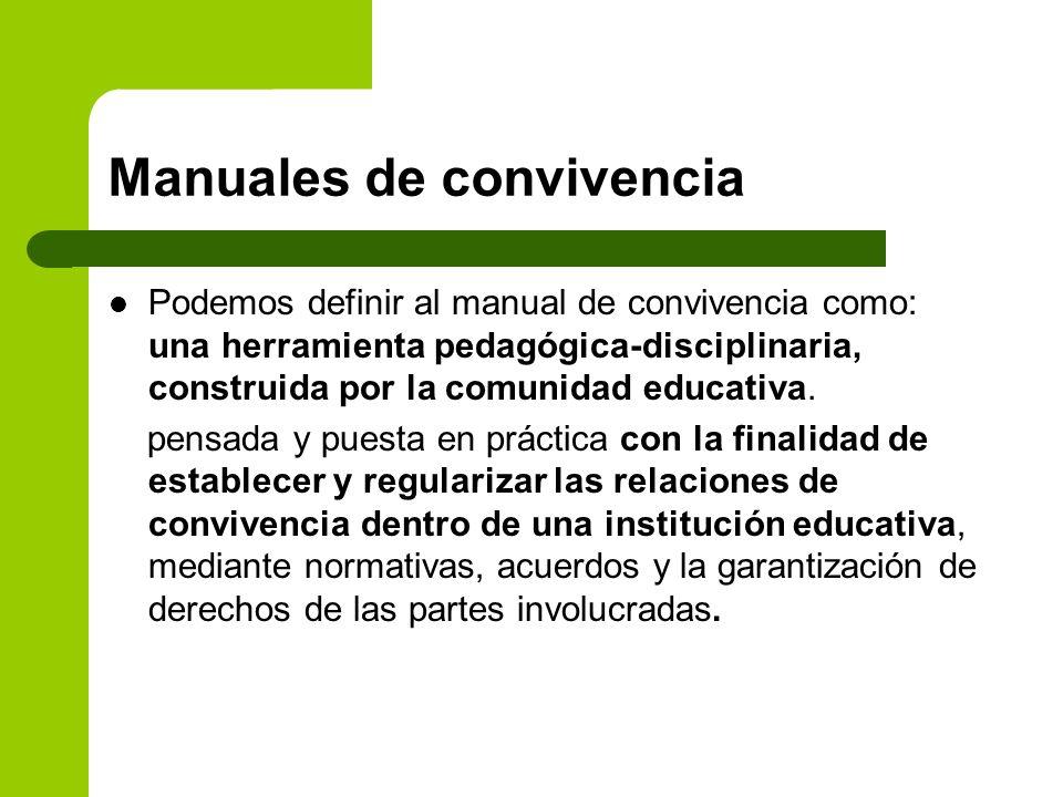 Manuales de convivencia Podemos definir al manual de convivencia como: una herramienta pedagógica-disciplinaria, construida por la comunidad educativa