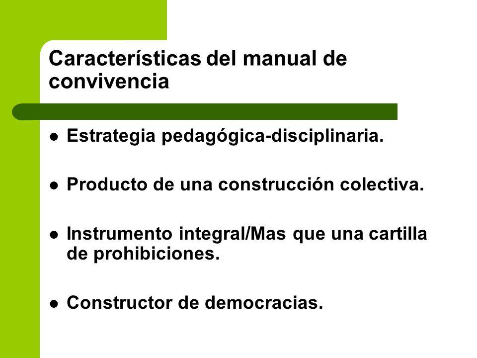 Características del manual de convivencia Estrategia pedagógica-disciplinaria. Producto de una construcción colectiva. Instrumento integral/Mas que un