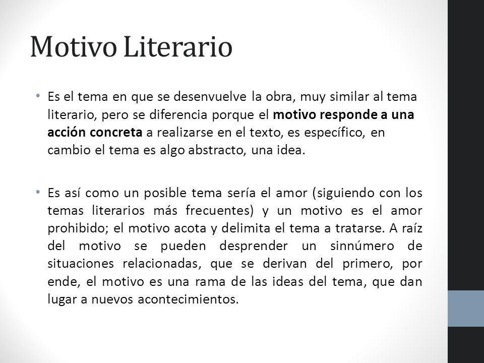 Motivo Literario Es el tema en que se desenvuelve la obra, muy similar al tema literario, pero se diferencia porque el motivo responde a una acción co