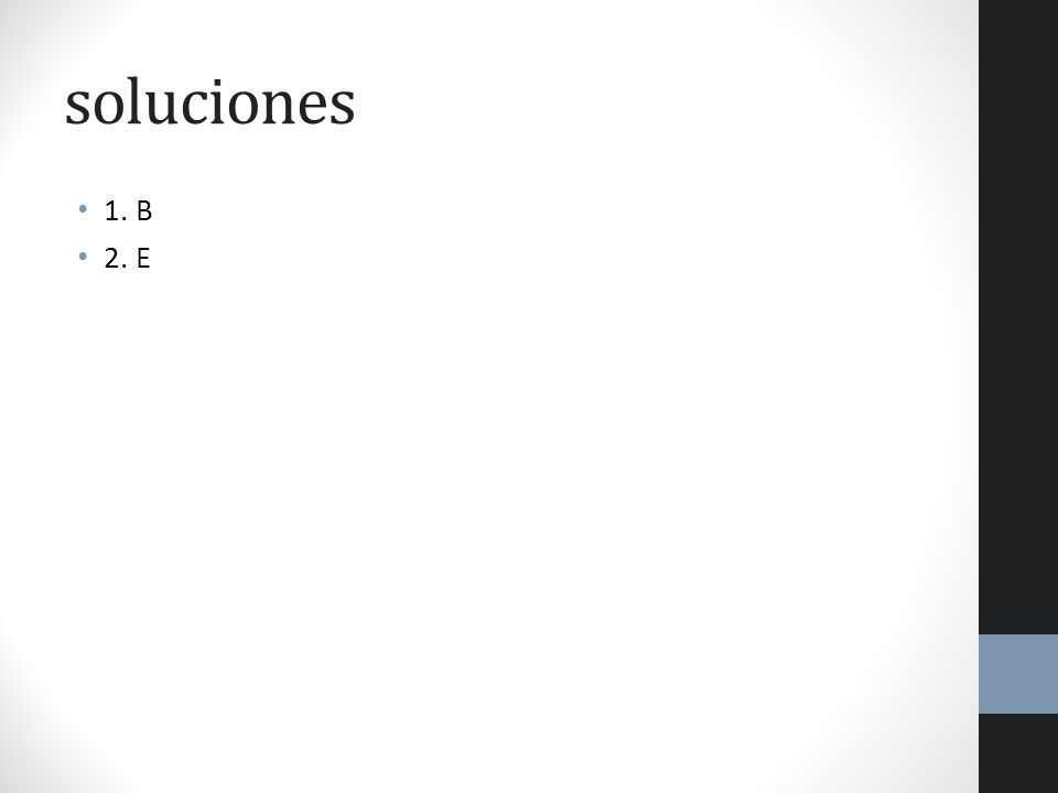 soluciones 1. B 2. E