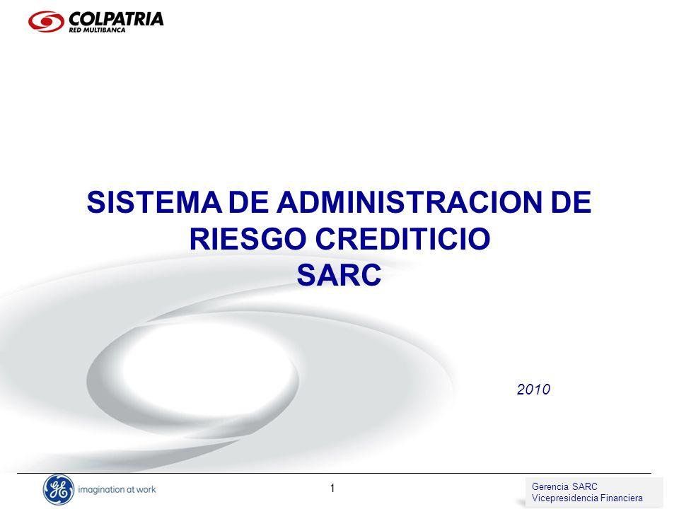 Gerencia de SARC Vicepresidencia de Compliance 1 SISTEMA DE ADMINISTRACION DE RIESGO CREDITICIO SARC 2010 Gerencia SARC Vicepresidencia Financiera